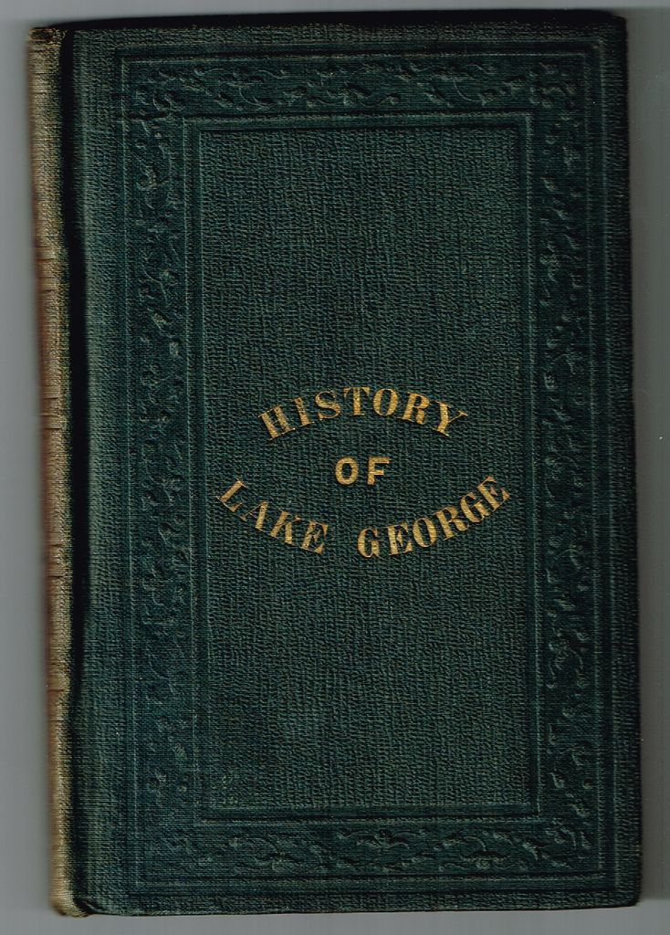 Image for A Complete History of Lake George: Embracing a Great Variety of Information and Compiled with an Especial Reference to Meet the Wants of the Travelling Community; Intended as a Descriptive Guide: Together with a Complete History and Present Appearance of Ticonderoga