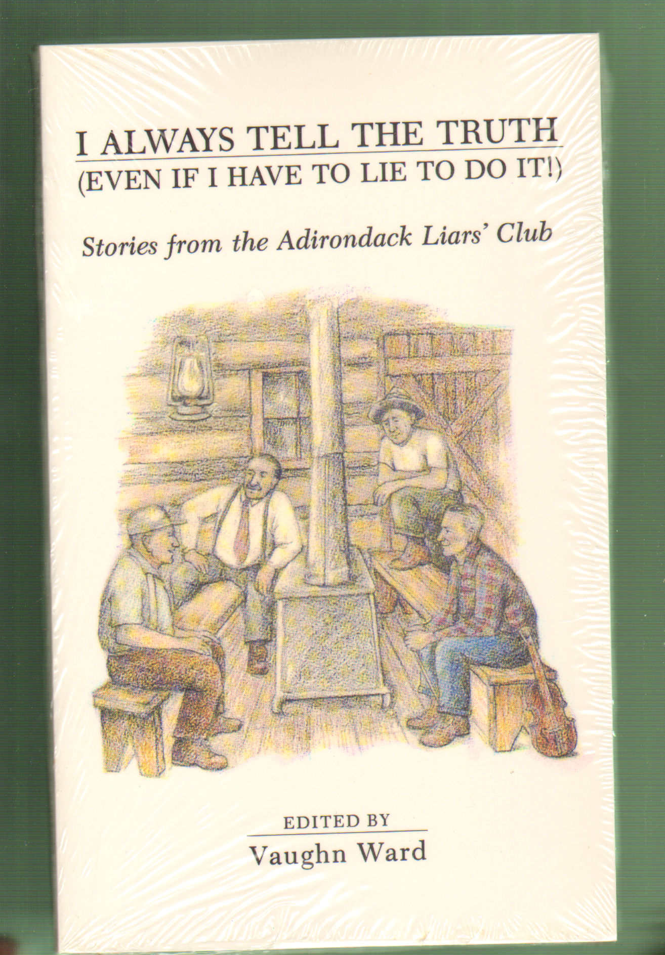 Image for I Always Tell the Truth (Even If I Have To Lie To Do It!): Stories from the Adirondack Liars' Club
